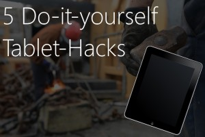 5 DIY Tablet-Hacks