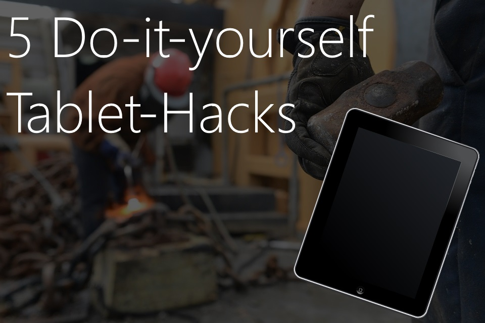 Selbstgemacht – 5 DIY Tablet-Hacks