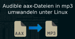 Audible aax nach mp3 umwandeln unter Linux