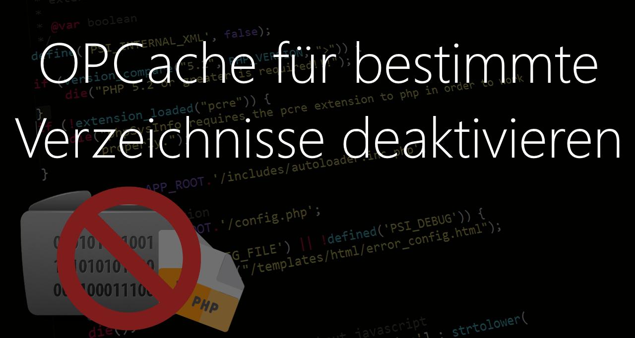 PHP OPCache für bestimmte Verzeichnisse deaktivieren