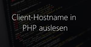 Client-Hostname in PHP auslesen