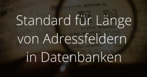 Standardlänge von Adressfeldern in Datenbanken