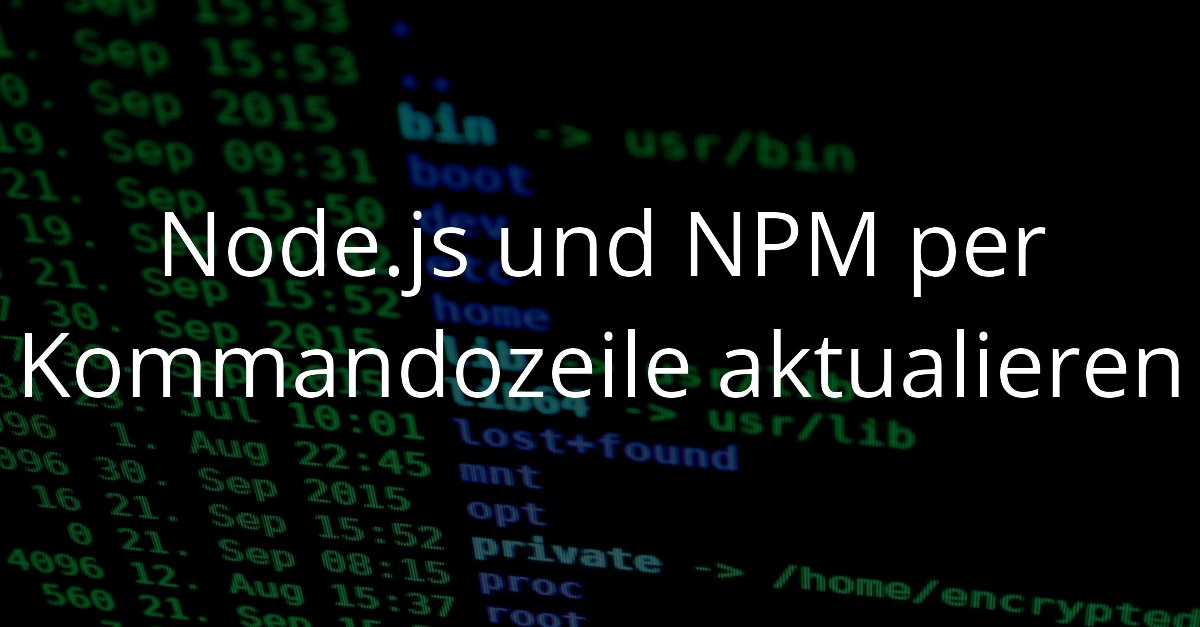 Node.js und NPM per Konsole aktualisieren
